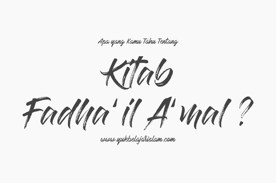Apa yang Kamu Tahu Tentang Kitab Fadha'il A'mal…?